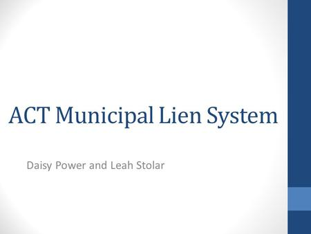 ACT Municipal Lien System Daisy Power and Leah Stolar.