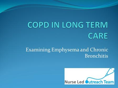 Examining Emphysema and Chronic Bronchitis. Objectives Understand the diagnostic criteria for COPD Understand the relevance of COPD exacerbations Understand.