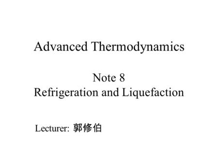Advanced Thermodynamics Note 8 Refrigeration and Liquefaction