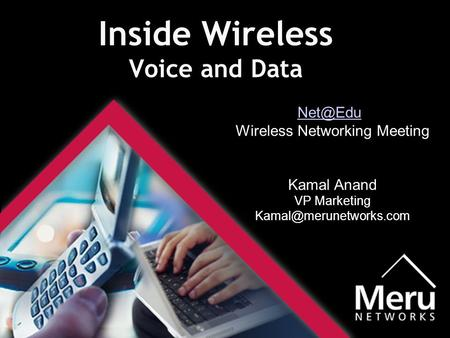 Inside Wireless Voice and Data  Wireless Networking Meeting Kamal Anand VP Marketing