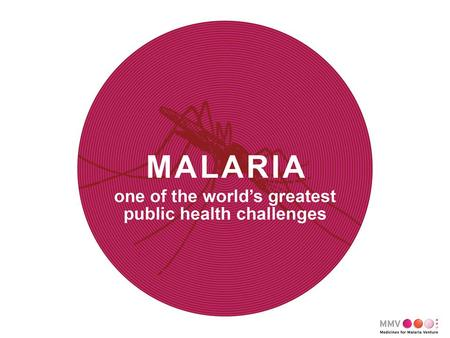 1. OUR MISSION To reduce the burden of malaria in disease-endemic countries by discovering, developing and facilitating access of new, effective and affordable.