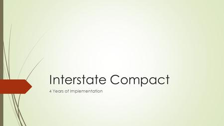 Interstate Compact 4 Years of Implementation.  S.B. No. 90  Spring, 2009  Texas adopted the Interstate Compact  Easy vote and passage  Fiscal Note.