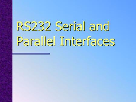RS232 Serial and Parallel Interfaces