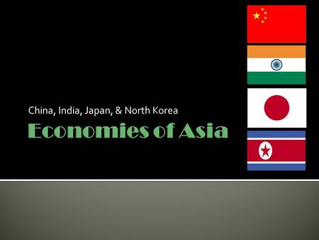 China, India, Japan, & North Korea.  World's largest exporter  GDP per capita = $9,800  Primary exports: electrical and other machinery, clothing,