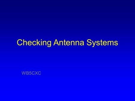 Checking Antenna Systems WB5CXC. Ideal System – everything matched at 50 ohms.