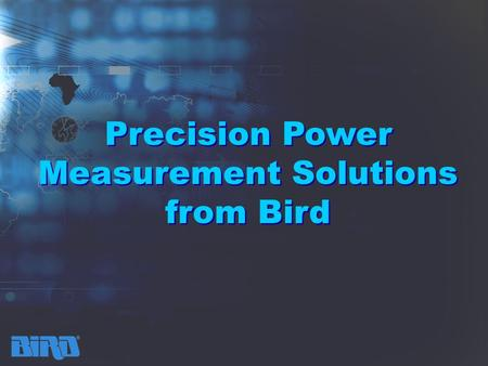 Precision Power Measurement Solutions from Bird Precision Power Measurement Solutions from Bird.