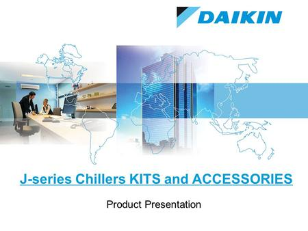J-series Chillers KITS and ACCESSORIES Product Presentation.