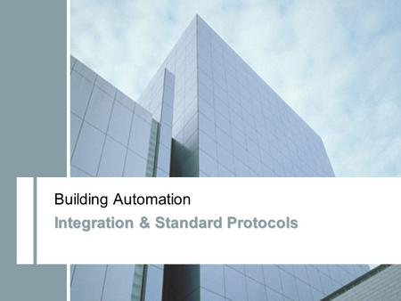 Building Technologies Standard Protocols Update January 2011 Building Automation Integration & Standard Protocols.