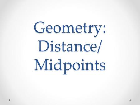 Geometry: Distance/ Midpoints. Do Now: Check in Problem (do this by yourself and it will be taken and graded as a hw grade) Directions: Find the value.