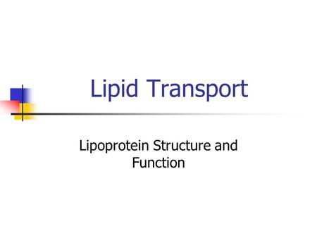 Lipid Transport Lipoprotein Structure and Function.