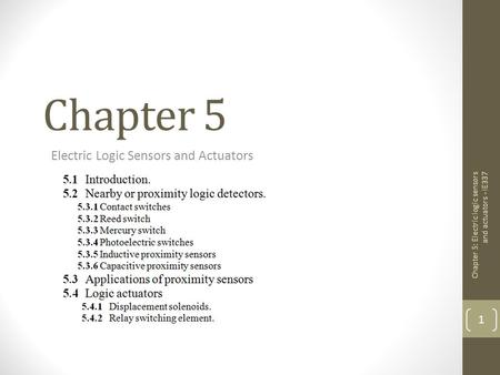 Chapter 5 Electric Logic Sensors and Actuators 1 Chapter 5: Electric logic sensors and actuators - IE337.