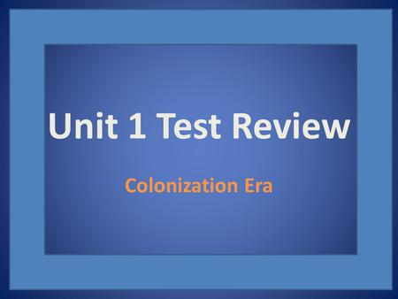 Unit 1 Test Review Colonization Era.