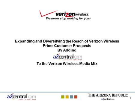 1 Expanding and Diversifying the Reach of Verizon Wireless Prime Customer Prospects By Adding To the Verizon Wireless Media Mix.