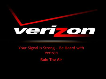 Your Signal is Strong – Be Heard with Verizon Rule The Air.