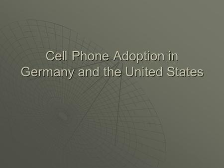 Cell Phone Adoption in Germany and the United States.