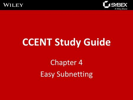CCENT Study Guide Chapter 4 Easy Subnetting. Chapter 4 Objectives The CCENT Topics Covered in this chapter include: IP addressing (IPv4 / IPv6) – Describe.
