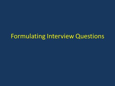 Formulating Interview Questions. Use open-ended questions.