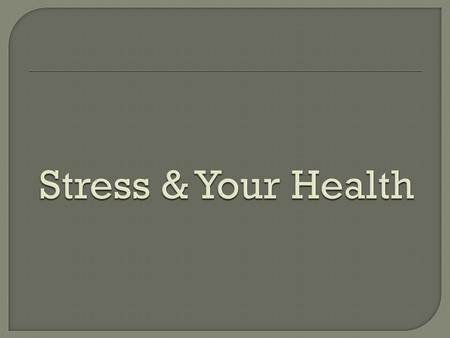 Stress & Your Health.