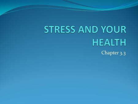 Chapter 3.3. Stress Your physical response to change.