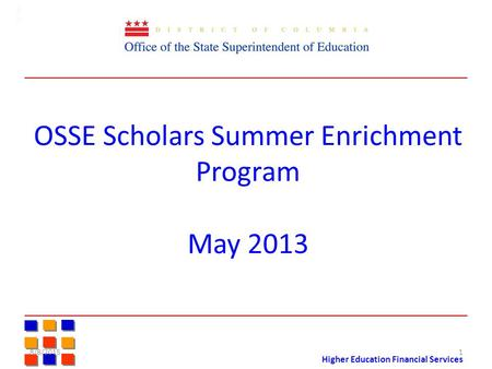 Higher Education Financial Services OSSE Scholars Summer Enrichment Program May 2013 8/8/20151.