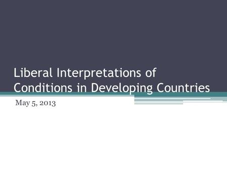 Liberal Interpretations of Conditions in Developing Countries May 5, 2013.