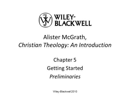 Alister McGrath, Christian Theology: An Introduction Chapter 5 Getting Started Preliminaries Wiley-Blackwell 2010.