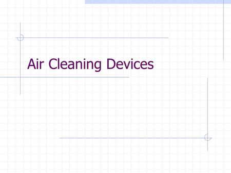 Air Cleaning Devices. 2 Is An Air Cleaner Needed ?  Toxicity of materials discharged  Amount of material to be discharged  Value of material to be.