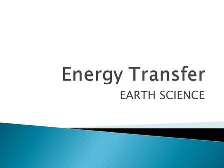 Energy Transfer EARTH SCIENCE.