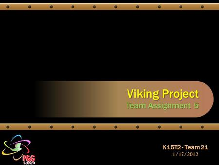 Viking Project Team Assignment 5 K15T2 - Team 21 1/17/2012.
