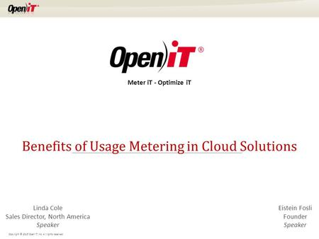 Copyright © 2015 Open iT, Inc. All rights reserved. Benefits of Usage Metering in Cloud Solutions Linda Cole Sales Director, North America Speaker Meter.