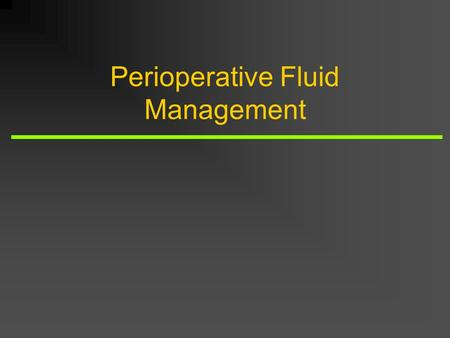 Perioperative Fluid Management. Introduction The goal of fluid management is the maintenance or restoration of adequate organ perfusion and tissue oxygenation.