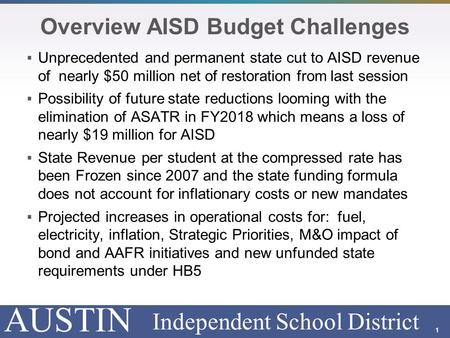 AUSTIN Independent School District Overview AISD Budget Challenges  Unprecedented and permanent state cut to AISD revenue of nearly $50 million net of.
