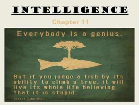 Intelligence Chapter 11. #2. How does the textbook define intelligence? The ability to learn from experience, solve problems, and use knowledge to adapt.