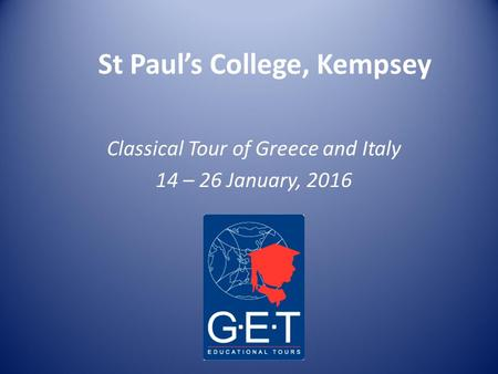 St Paul's College, Kempsey Classical Tour of Greece and Italy 14 – 26 January, 2016.