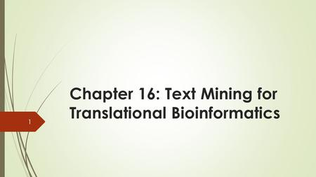 Chapter 16: Text Mining for Translational Bioinformatics 1.