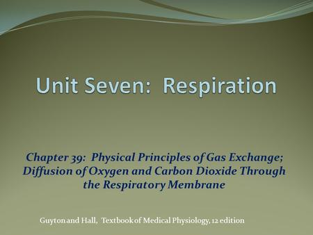 Chapter 39: Physical Principles of Gas Exchange; Diffusion of Oxygen and Carbon Dioxide Through the Respiratory Membrane Guyton and Hall, Textbook of Medical.