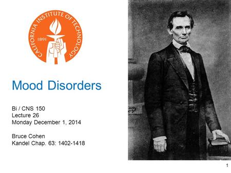 1 Mood Disorders Bi / CNS 150 Lecture 26 Monday December 1, 2014 Bruce Cohen Kandel Chap. 63: 1402-1418.