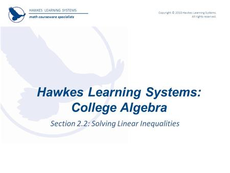 HAWKES LEARNING SYSTEMS math courseware specialists Copyright © 2010 Hawkes Learning Systems. All rights reserved. Hawkes Learning Systems: College Algebra.