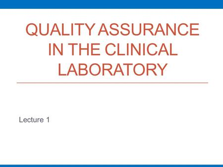 QUALITY ASSURANCE IN THE CLINICAL LABORATORY Lecture 1.