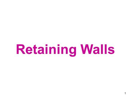 Retaining Walls 1. Retaining walls are used to hold back masses of earth or other loose material where conditions make it impossible to let those masses.