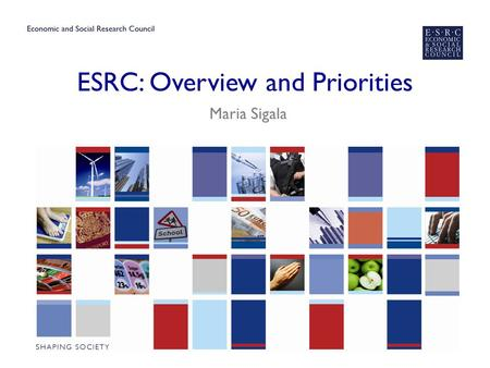 ESRC: Overview and Priorities Maria Sigala. ESRC in Context ▶ Non-Departmental Public Body, established in 1965 ▶ The major public sector funder of social.