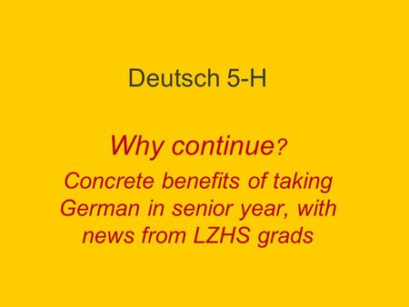 Deutsch 5-H Why continue ? Concrete benefits of taking German in senior year, with news from LZHS grads.