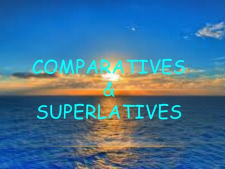 COMPARATIVES & SUPERLATIVES. COMPARATIVES AND SUPERLATIVES The comparative form of an adjective compares two things. The superlative form of an adjective.