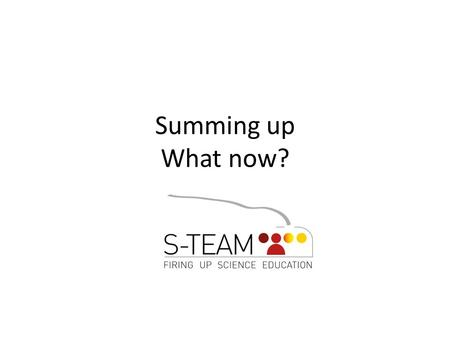 Summing up What now?. What is science? Explanations of the material world Based on observation and testing of theories against nature (facts, hypotheses,