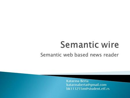 Semantic web based news reader Katarina Berta