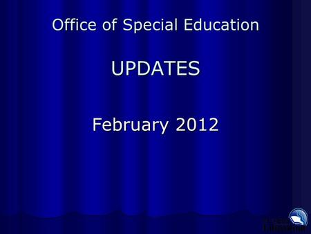 Office of Special Education UPDATES February 2012.