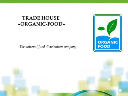 TRADE HOUSE «ORGANIC-FOOD» The national food distribution company.
