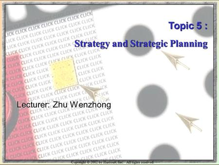 Copyright © 2002 by Harcourt, Inc. All rights reserved. Topic 5 : Strategy and Strategic Planning Lecturer: Zhu Wenzhong.