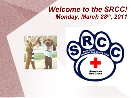 Welcome to the SRCC! Monday, March 28 th, 2011. President – Rino Sato rxs5071 2011-2012 Club Chairs OSC Chair Betsy Nelson DR Chair Rishi Agrawal.