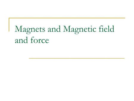 Magnets and Magnetic field and force. Facts about magnets Magnets have 2 poles (north and south) Like poles repel Unlike poles attract Magnets create.